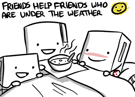 Friends help friends who are under the weather